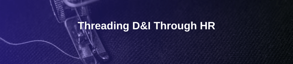 Threading D&I Through HR