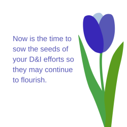 White graphic with purple tulip and text: now is the time to sow the seeds of your diversity & inclusion efforts so they may continue to flourish.