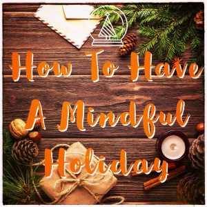 Have A More Mindful Holiday in 5 Steps
