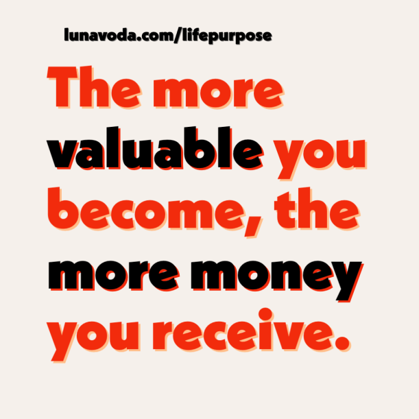 the more valuable you become, the more money your receive