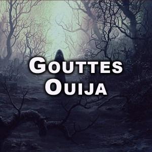 GOUTTES OUIJA