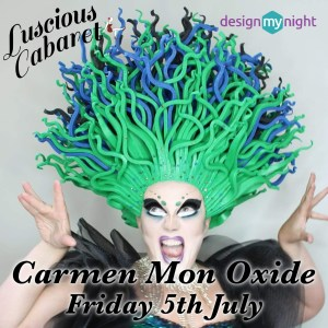 Luscious Cabaret, Friday 5th July Carmen Mon Oxide