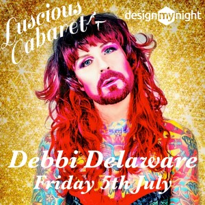 Debbie Delaware, Luscious Cabaret Friday 5th July