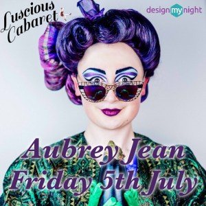 Aubrey Jean at Luscious Cabaret Friday 5th July