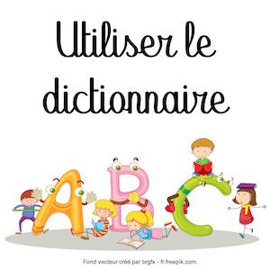 utiliser le dictionnaire