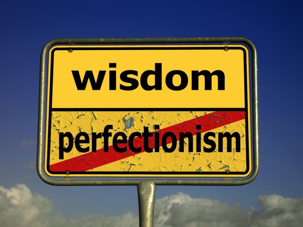 sign: wisdom, not perfectionism