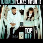 DJ Khaled – Top Off Ft. JAY-Z, Future & Beyonce (mp3)