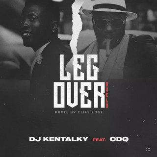 DJ Kentalky x CDQ Leg Over Mp3 Download