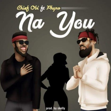Chief Obi – Na You mp3 download