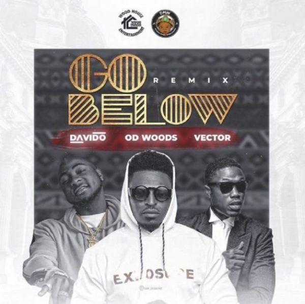 OD Woods ft. Davido & Vector Go Below (Remix)