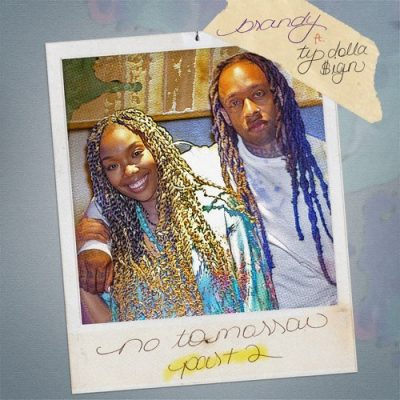 Brandy – No Tomorrow, Pt. 2 ft. Ty Dolla $ign