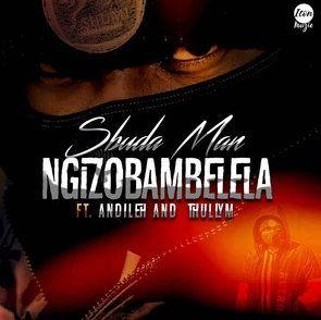 Sbuda Man – Ngizobambelela Ft. Andileh & Thully M