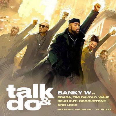 Banky W – Talk and Do ft. 2Baba, Timi Dakolo, Waje, Seun Kuti, Brookstone & LCGC