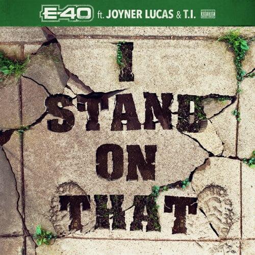 E-40 – I Stand on That ft. Joyner Lucas & T.I.