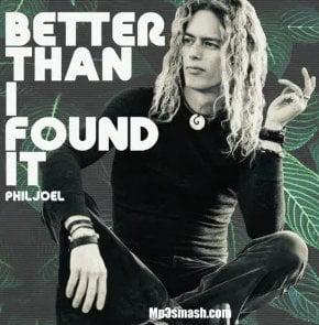 Phil Joel – Better Than I Found It