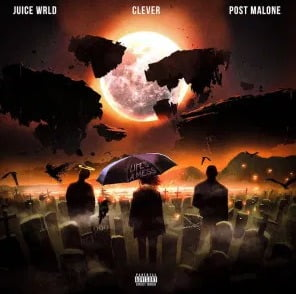 Clever, Juice WRLD & Post Malone – Life's A Mess II