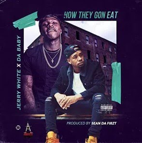 Jerry White – How They Gon Eat? (feat. DaBaby)