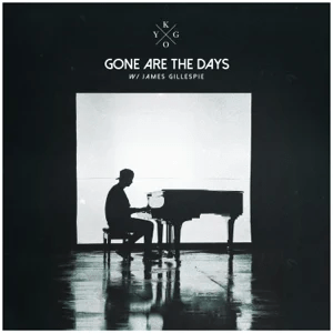 Kygo – Gone Are The Days (feat. James Gillespie)