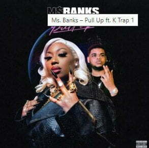 Ms. Banks – Pull Up ft. K Trap