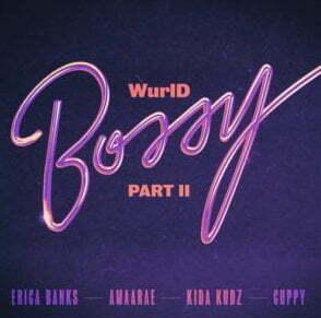 WurlD, Erica Banks & Amaarae – Bossy Part II (Remix) ft. Kida Kudz & Cuppy