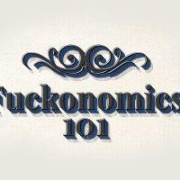 Fuckonomics 101