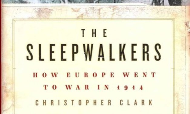 Unraveling WWI's Start – The Sleepwalkers By Christopher Clark