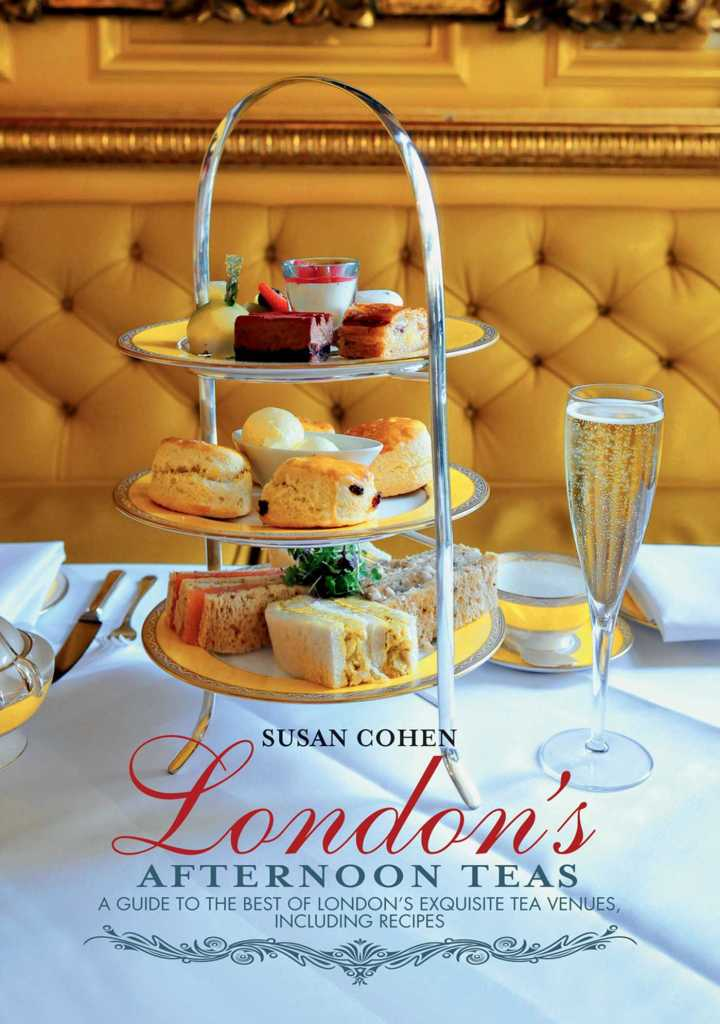 London's Afternoon Teas: A Guide to the Most Exquisite Tea Venues in Londonby Susan Cohen