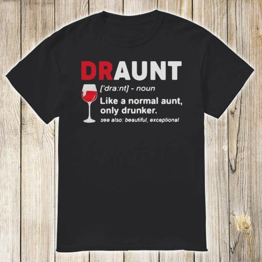 Draunt like a normal aunt only drunker wine shirt