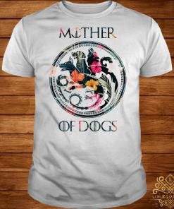 Game Of Thrones mother of dogs shirt