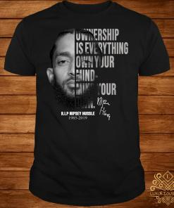 Nipsey Hussle Ownership is everything own your mind mind your own shirt