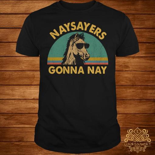 Horse naysayers gonna nay vintage shirt