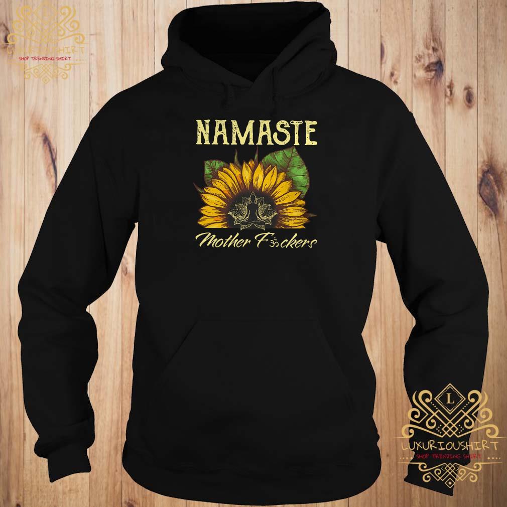 Sunflower Namaste mother fuckers hoodie