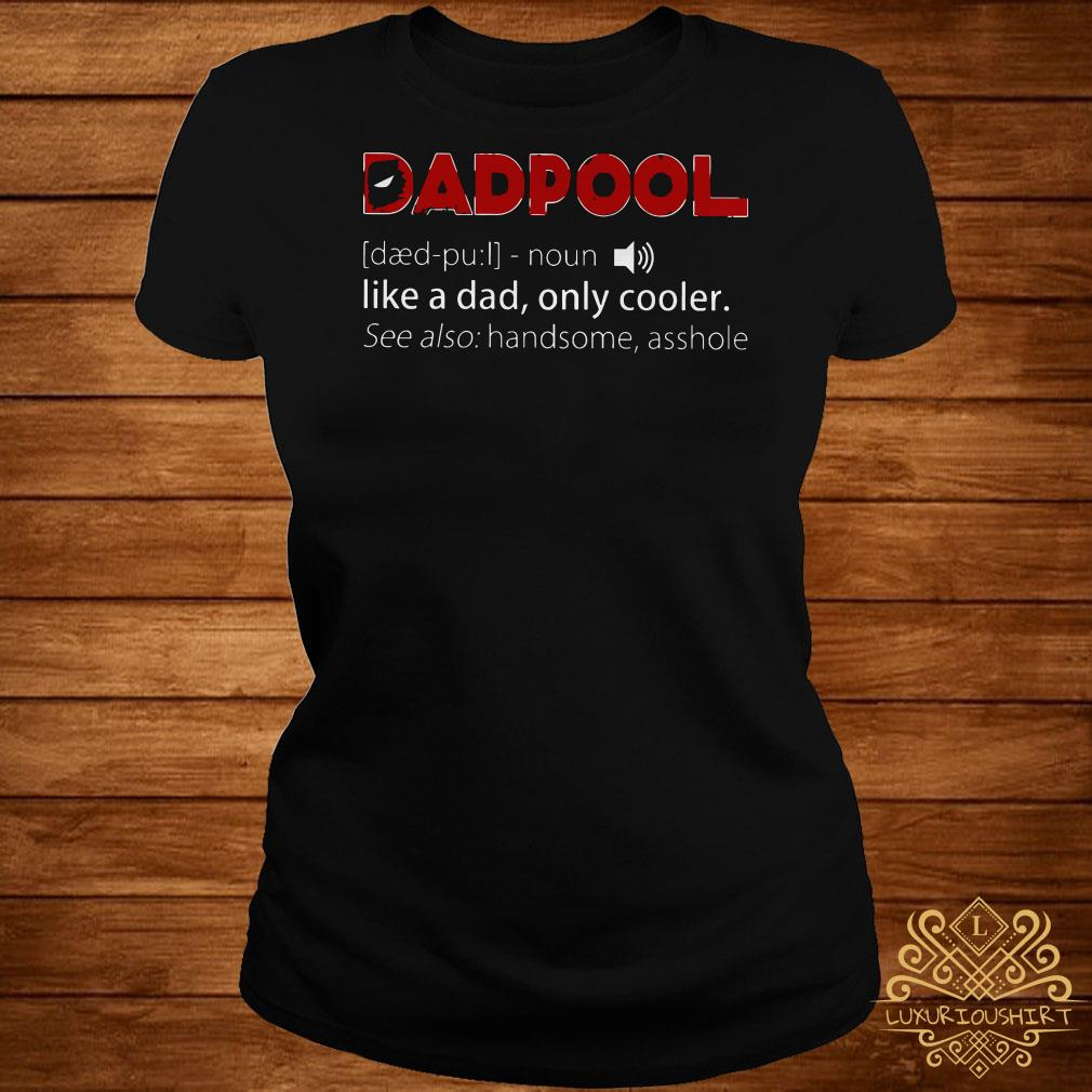 Deadpool like a dad only cooler see also handsome asshole ladies tee