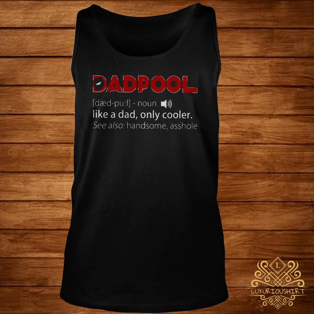 Deadpool like a dad only cooler see also handsome asshole tank-top