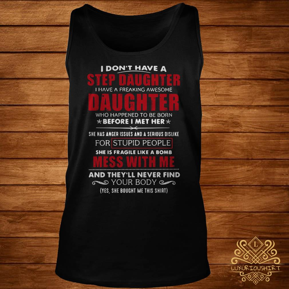 I don't have a step daughter I have a freaking awesome daughter tank-top