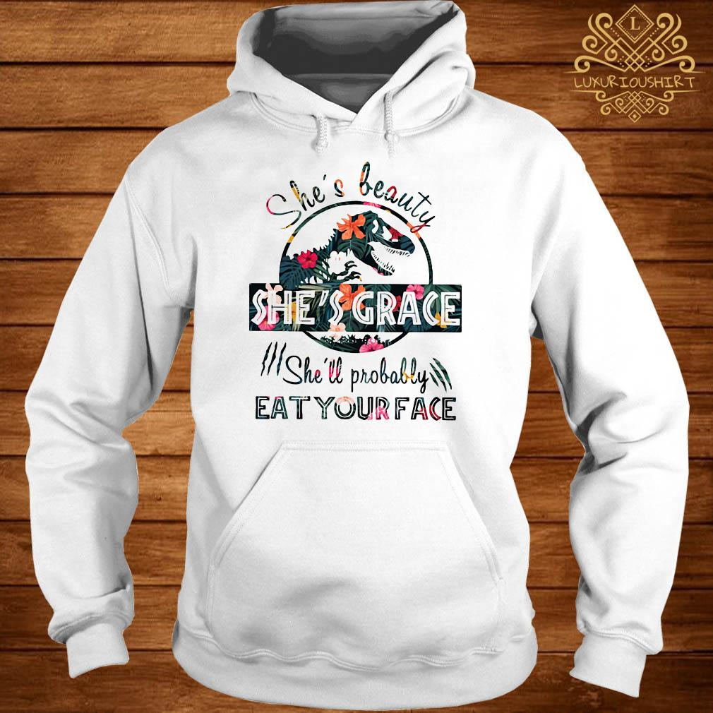 Floral Jurassic she's beauty she's grace she'll probably eat your face hoodie