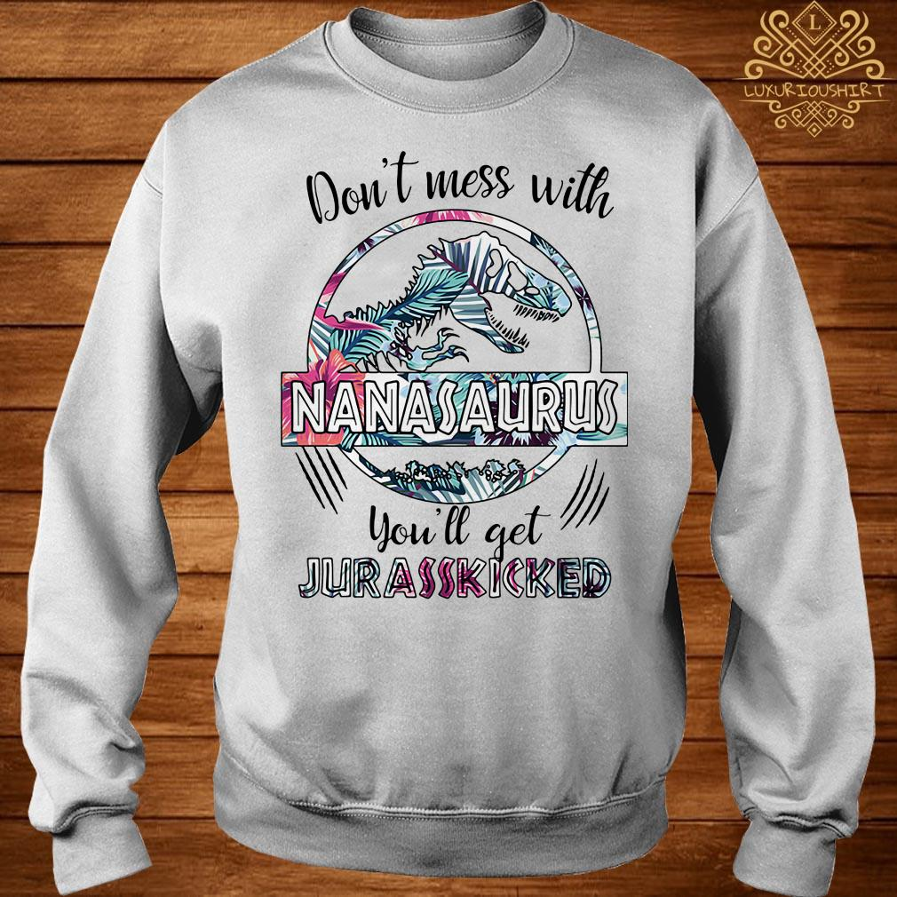 Flower don't mess with Nanasaurus you'll get Jurasskicked sweater