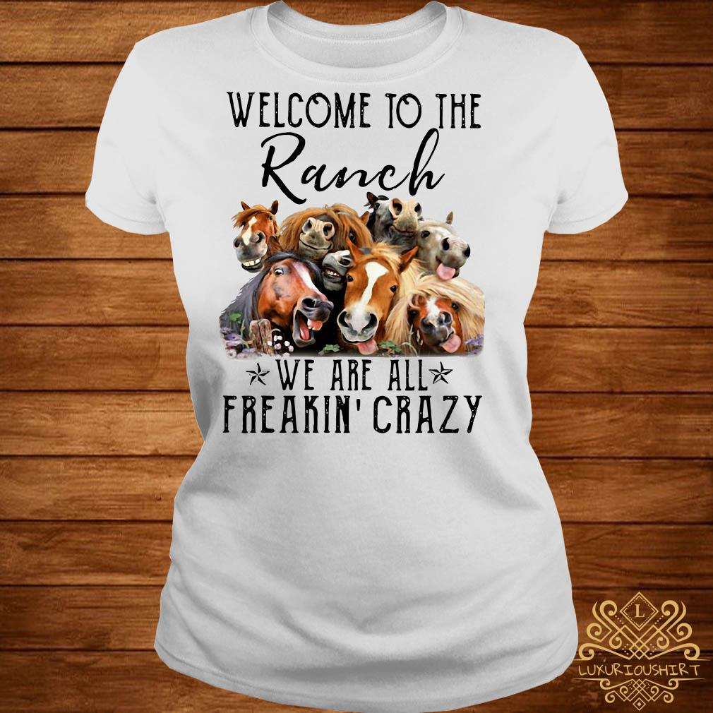 Horse welcome to the Ranch we are all freakin' crazy ladies tee