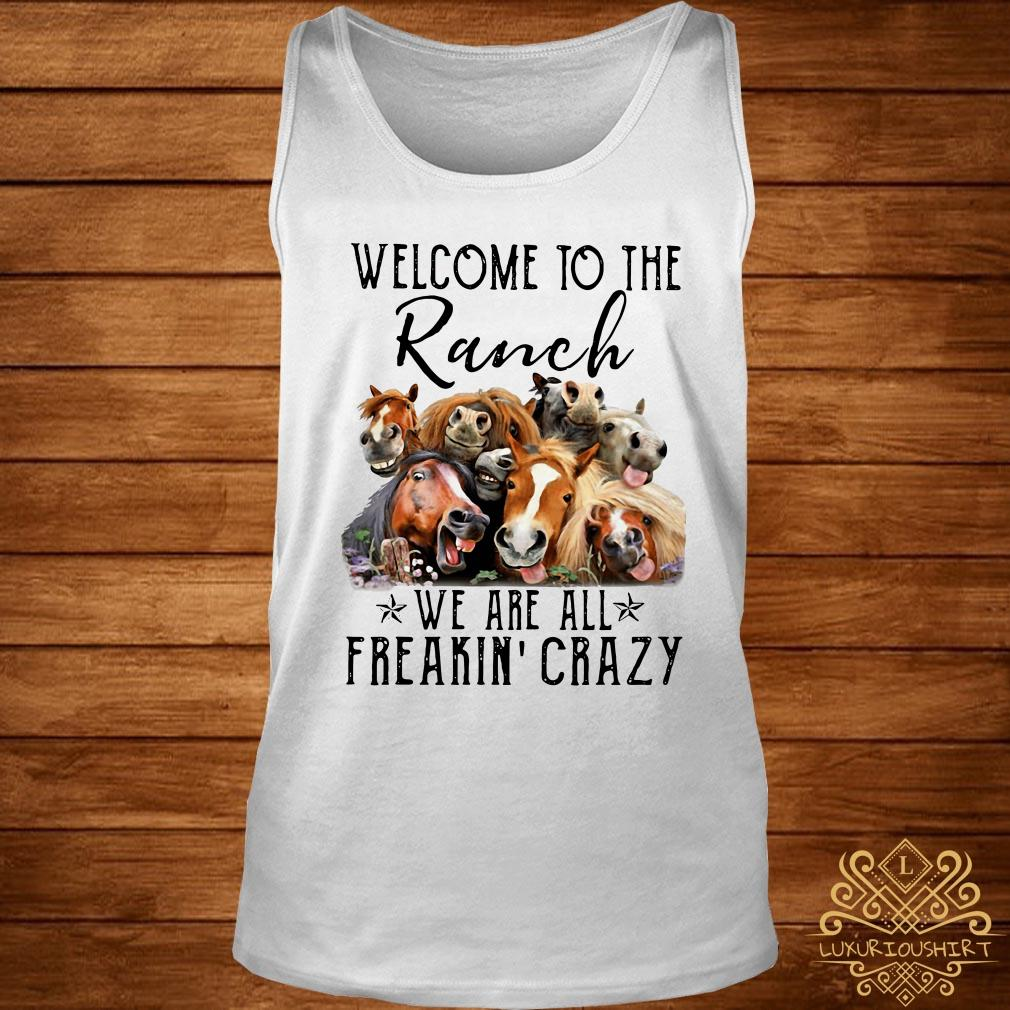 Horse welcome to the Ranch we are all freakin' crazy tank-top
