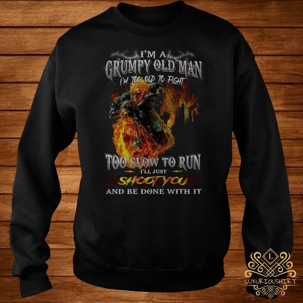 I'm a grumpy old man I'm too old to fight too slow to run I'll just shoot you sweater