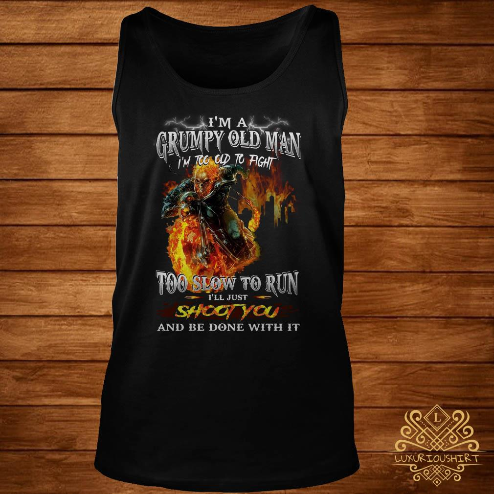I'm a grumpy old man I'm too old to fight too slow to run I'll just shoot you tank-top