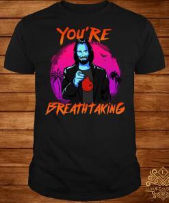 Keanu Reeves you're breathtaking shirt