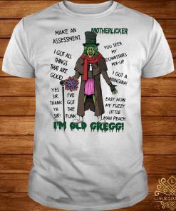 Motherlicker I'm old Gregg make Assessment I Got all thing shirt
