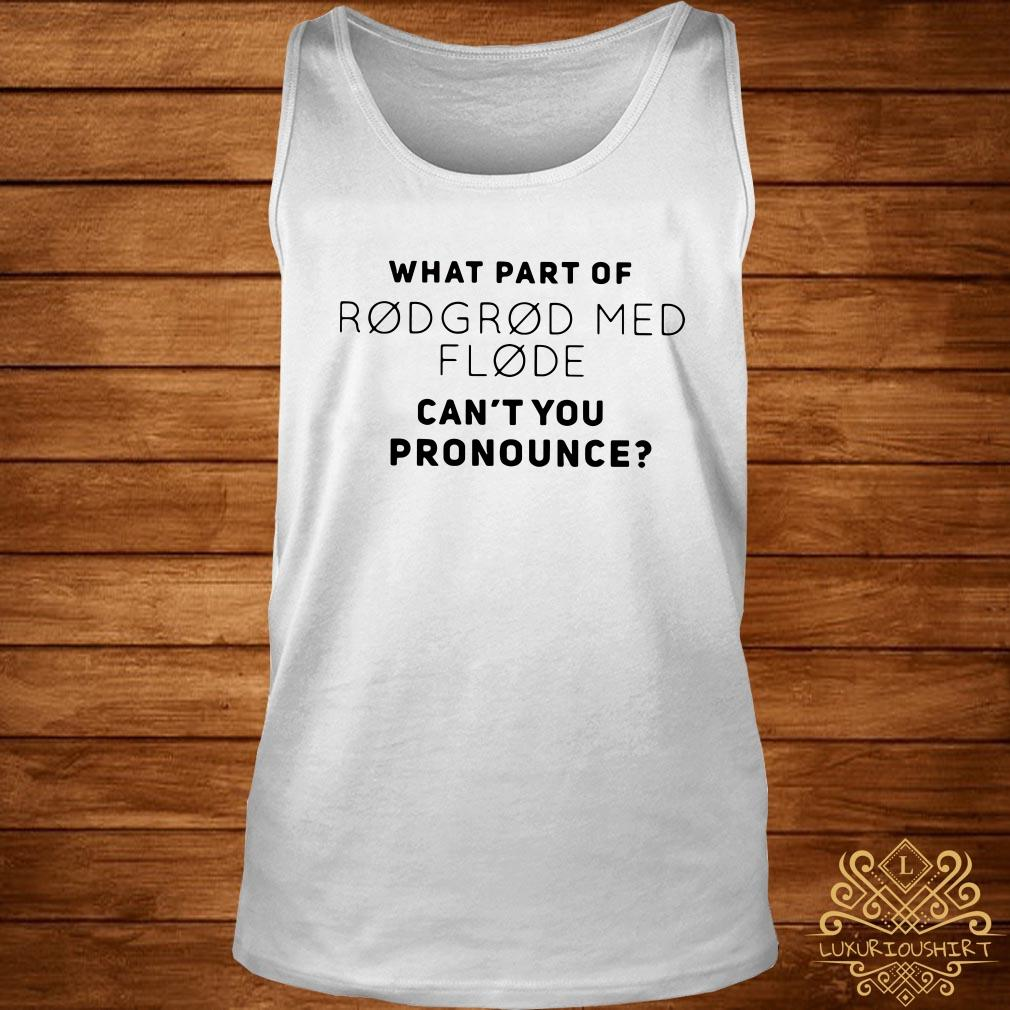 What part of rodgrod med flode can't you pronounce tank-top