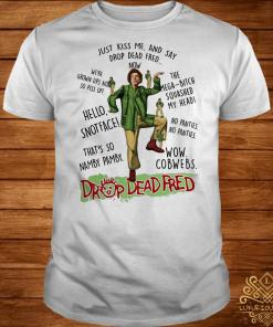 Rik Mayall Drop Dead Fred just kiss me and say drop dead Fred now shirt