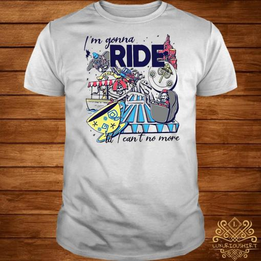 Theme Park Ride I'm gonna ride til I can't no more shirt