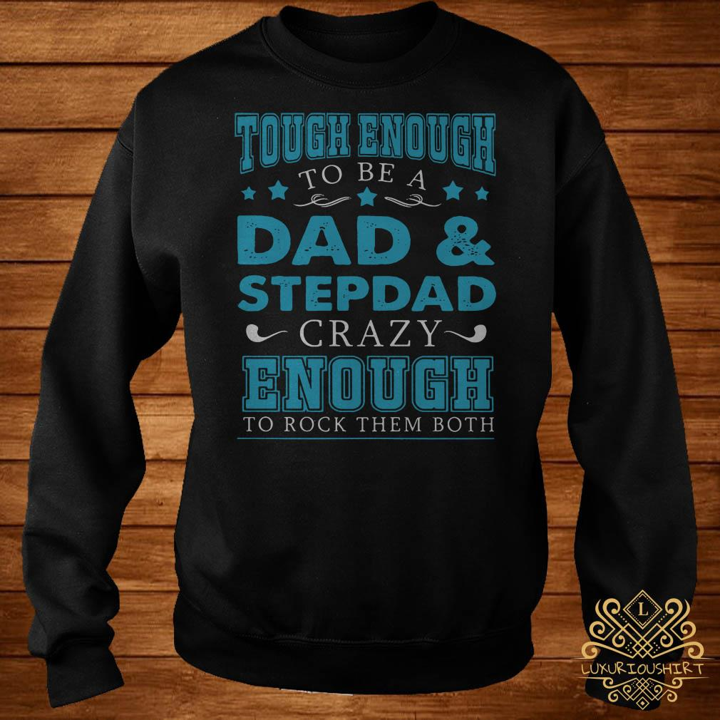 Tough enough to be a dad and stepdad crazy enough to rock them both sweater