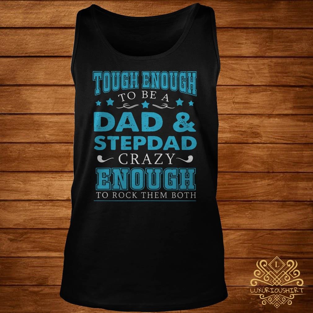 Tough enough to be a dad and stepdad crazy enough to rock them both tank-top