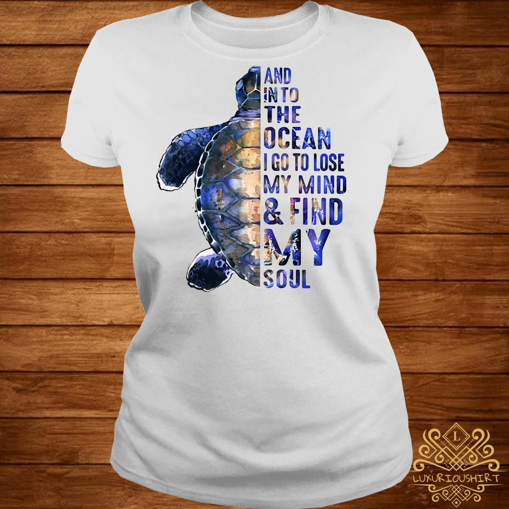 Turtles and into the ocean I go to lose my mind find my soul ladies tee
