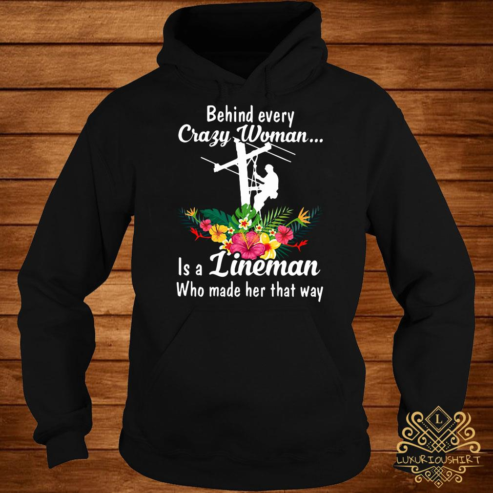 Behind every crazy woman is a lineman who made her that way hoodie